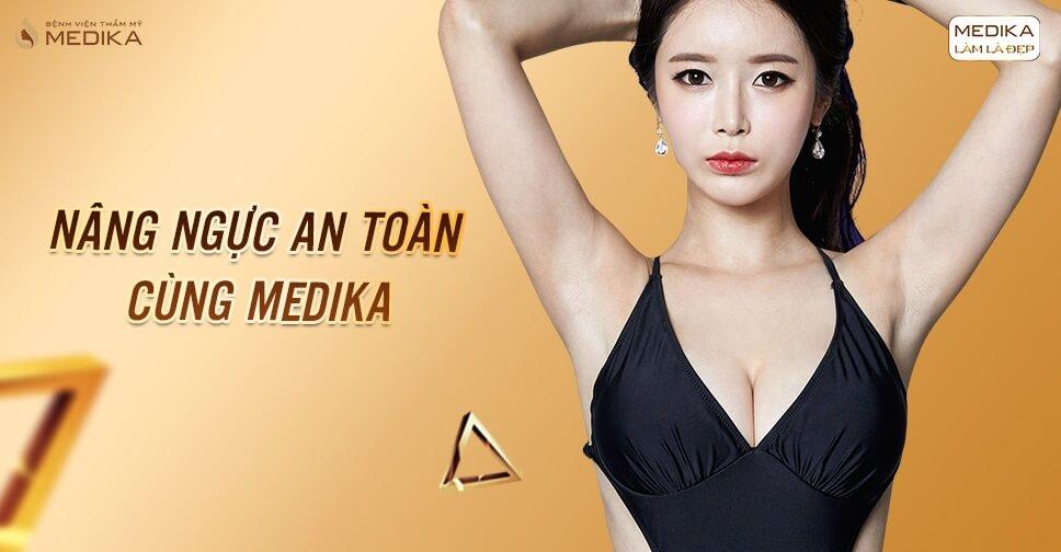 Nâng ngực an toàn - Lựa chọn hoàn hảo từ MEDIKA - Kienthucnangnguc.vn
