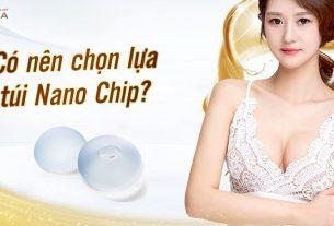 Nâng ngực túi Nano Chip luôn an toàn hiệu quả - Kiến thức nâng ngực