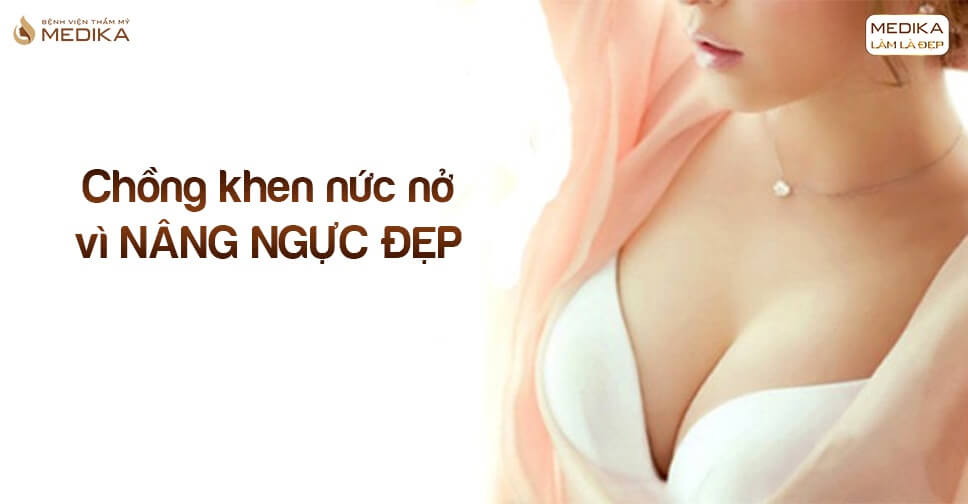 Chồng khen nức nở vì nâng ngực đẹp tại Kiến thức nâng ngực