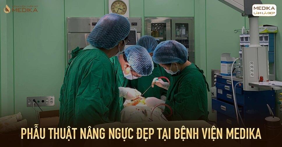Phẫu thuật nâng ngực đẹp tại Bệnh viện thẩm mỹ MEDIKA bởi Kiến thức nâng ngực