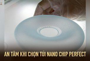An tâm khi chọn túi Nano Chip Perfect từ Kiến thức nâng ngực