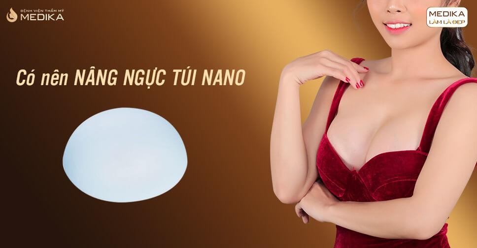 Có nên nâng ngực túi Nano hay không? - Từ Kiến thức nâng ngực